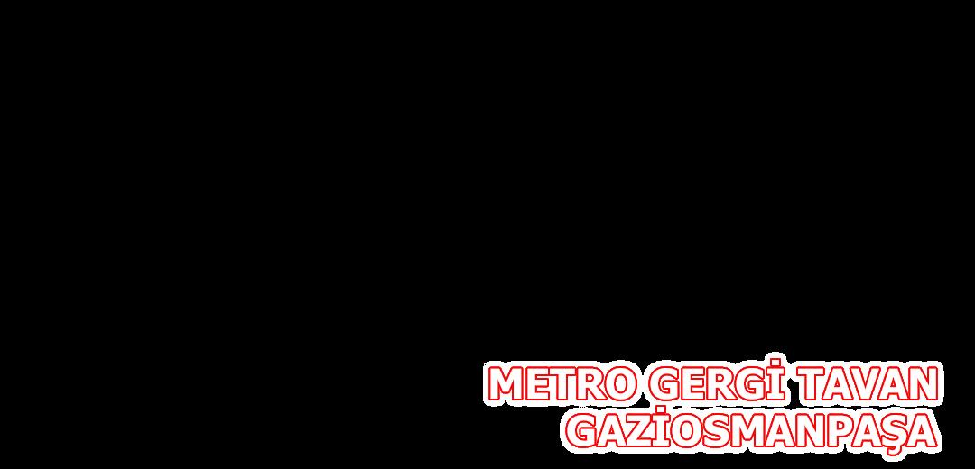 Metro Gergi Tavan Gaziosmanpaşa